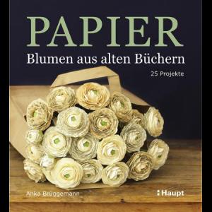 Anka Brüggemann: Papier-Blumen aus alten Büchern